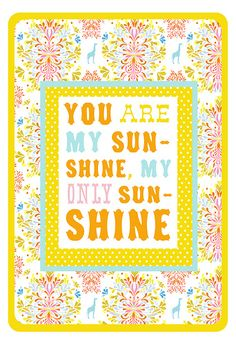 You Are My Sunshine by katiedaisy, via Flickr