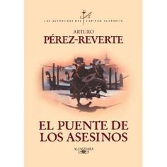 """""""El puente de los asesinos""""   (from the Alatriste series - have only started it recently, love it already, I've a HUGE weak spot for soldier-turned-mercenary Alatriste...)"""