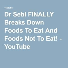 Dr Sebi FINALLY Breaks Down Foods To Eat And Foods Not To Eat! - YouTube