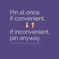 Pin at once, if convenient.