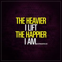 """""""The heavier I lift the happier I am."""" - For all of us #gymaddicts - Like this pin if lifting heavy makes you HAPPY! :) - #liftingheavy #gymquotes #fitnessquotes www.gymquotes.co"""