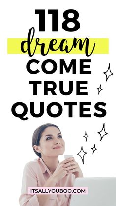 Ready to make your dreams come true? Click here for 118 inspirational making dreams come true quotes. Find the motivation to work hard and may all your dreams come true about life, love, family, relationships, and more. Don't stop dreaming until your dreams become a reality. Dreams Come True Quotes, Make Dreams Come True, Dream Come True, Great Quotes, Inspirational Quotes, Business Motivation, Live For Yourself, Dream Life, Law Of Attraction