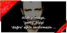 ♥ Allah kimseye, 'yanlış' kişiyi 'doğru' aşkla sevdirmesin … (Nejat İşler) ...