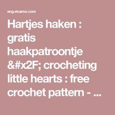 Hartjes haken : gratis haakpatroontje  / crocheting little hearts : free crochet pattern - Vicarno