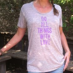 Do All Things With Love   -   Flowy Tee