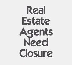 We all need some Closure | Berkshire Hathaway HomeServices Metro Realty http://www.bhhsmetrorealty.com/ #bhhs #GoodtoKnow #GoodtoAsk Real Estate Services, Selling Real Estate, Real Estate Quotes, Real Estate Humor, Real Estate Tips, Estate Agents, Townhouse, Quote Of The Day, Home Decor
