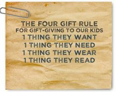 The Four Gift Rule: 1 thing they WANT; 1 thing they NEED; 1 thing they WEAR; 1 thing they READ