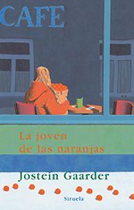 NOVELA DE INICIACIÓN. La joven de las naranjas. Jostein Gaarder. Editorial Siruela. Es uno de mis libros preferidos: tierno, conmovedor.