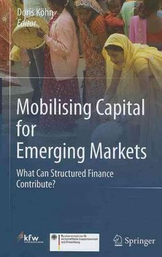 Mobilising Capital for Emerging Markets: What Can Structured Finance Contribute?