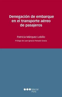 Denegación de embarque en el transporte aéreo de pasajeros / Patricia Márquez Lobillo ; prólogo de Juan Ignacio Peinado Gracia