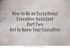 How to Be an Exceptional Executive Assistant Part Two Get to Know Your Executive Administrative Professional, Administrative Assistant, Personal Assistants, Jobs Jobs, School Secretary, Job Help, Job Info, My Resume, Google Calendar
