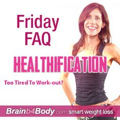 150: Friday FAQ, Too Tired To Work-out? http://www.brainb4body.com/150-friday-faq-too-tired-to-work-out/