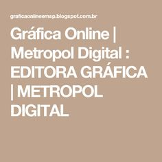 Gráfica Online   Metropol Digital :  EDITORA GRÁFICA    METROPOL DIGITAL