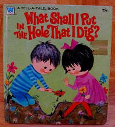 ''WHAT SHALL I PUT IN THE HOLE THAT I DIG'' Whitman Tell A Tale 1972, ill. Aliki | eBay