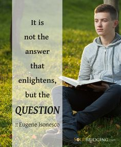 """Are you asking the right questions? """"It is not the answer that enlightens, but the question."""" :: Eugene Isonesco by @soulbridging #quotes"""