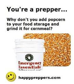 You're a prepper, so why don't you stash more POPCORN? Versatile popcorn is high in fiber, loaded with protein and nutrients and you can grind into flour! http://www.happypreppers.com/popcorn.html