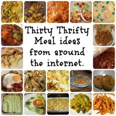 Thirty Thrifty Meal ideas from around the internet.