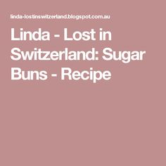 Linda - Lost in Switzerland: Sugar Buns - Recipe