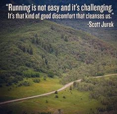 """""""Running is not easy and it's challenging. It's that kind of good discomfort that cleanses us."""" - Scott Jurek"""