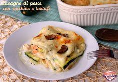 Le lasagne di pesce con zucchine e tartufo sono un primo piatto ricco e delicato, perfetto per le grandi occasioni!