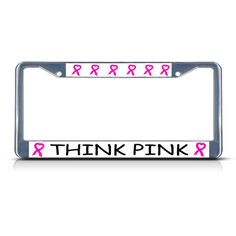 License Plate Frame Mall - THINK PINK BREAST CANCER Chrome Heavy Duty Metal License Plate Frame, $17.99 (http://licenseplateframemall.com/think-pink-breast-cancer-chrome-heavy-duty-metal-license-plate-frame/)