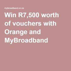 Win worth of vouchers with Orange and MyBroadband: This week MyBroadband partnered with Orange where you can win 3 x vouchers which can be spent on the Orange store. Orange Store, Competition