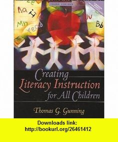 Creating Literacy Instruction for All Children Third Edition (9780205310227) Thomas G. Gunning , ISBN-10: 0205310222  , ISBN-13: 978-0205310227 ,  , tutorials , pdf , ebook , torrent , downloads , rapidshare , filesonic , hotfile , megaupload , fileserve