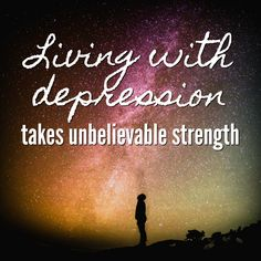 Living with depression takes unbelievable strength. Many think those of us dealing with depression are weak. They're wrong. via @novsunflower