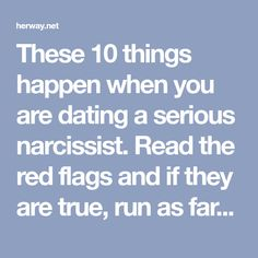 These 10 things happen when you are dating a serious narcissist. Read the red flags and if they are true, run as far away from him as you can.