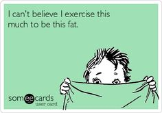 Free and Funny Cry For Help Ecard: I can't believe I exercise this much to be this fat. Create and send your own custom Cry For Help ecard. Funny Love, The Funny, Eyes On The Prize, Sweat It Out, E Cards, Greeting Cards, Cry For Help, Workout Humor, Funny Cards