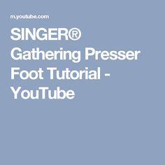 SINGER® Gathering Presser Foot Tutorial - YouTube