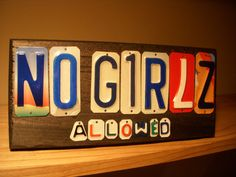 No Girls Allowed sign made from recycled license plates by CraftyPlates, $30.00. Funny sign for a man cave or boy's bedroom.