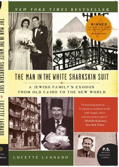 The Man in the White Sharkskin Suit: A Jewish Family's Exodus from Old Cairo ... - Lucette Lagnado - Google Books