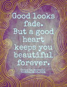 Good looks fade. But a good heart keeps your beautiful forever. Good thing I have a good heart Words Quotes, Wise Words, Me Quotes, Funny Quotes, Sayings, Beauty Quotes, Beauty Advice, Sassy Quotes, Famous Quotes