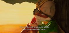 "― The Little Prince (2015) ""You run the risk of weeping a little, if you let yourself get tamed."""