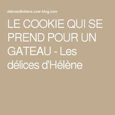 LE COOKIE QUI SE PREND POUR UN GATEAU - Les délices d'Hélène