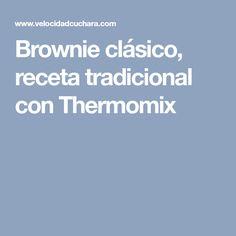 Brownie clásico, receta tradicional con Thermomix
