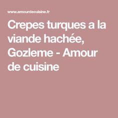 Crepes turques a la viande hachée, Gozleme - Amour de cuisine