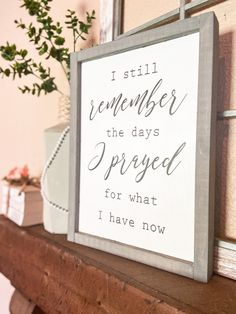 I Still Remember the Days I Prayed for What I Have Now Sign, Religious Sign, Prayer Sign, Christian Home Decor, Farmhouse Decor, Wood Sign, bedroom decor, wedding sign, wedding gift, inspiration, Pray Quotes, Wise Quotes, Prayer Signs, Handmade Home Decor, Etsy Handmade, Selling Handmade Items, Christian Decor, Wedding Signs, Decor Wedding