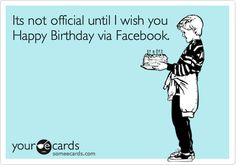 i am wishing you a happy birthday before you re too drunk to