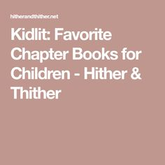 Kidlit: Favorite Chapter Books for Children - Hither & Thither