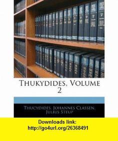 Thukydides, Volume 2 (German Edition) (9781143636738) Thucydides, Johannes Classen, Julius Steup , ISBN-10: 1143636732  , ISBN-13: 978-1143636738 ,  , tutorials , pdf , ebook , torrent , downloads , rapidshare , filesonic , hotfile , megaupload , fileserve