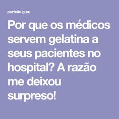 Por que os médicos servem gelatina a seus pacientes no hospital? A razão me deixou surpreso!