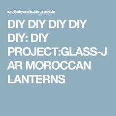 DIY DIY DIY DIY DIY: DIY PROJECT:GLASS-JAR MOROCCAN LANTERNS
