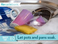 Soak pots and pans instead of letting the water run while you scrape them clean.