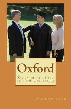 Oxford: Story of the City and the University by Andrew Lang https://www.amazon.com/dp/1523745258/ref=cm_sw_r_pi_dp_x_QbJhybTTRGY0Z