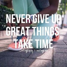 styleyourbody: never give up great things take time fitness&health
