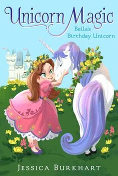 Bella's Birthday Unicorn - Jessica Burkhart, https://www.goodreads.com/book/show/18689794-bella-s-birthday-unicorn?ac=1