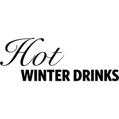 Hot Winter Drinks Text ❤ liked on Polyvore featuring text, words, quotes, phrase and saying