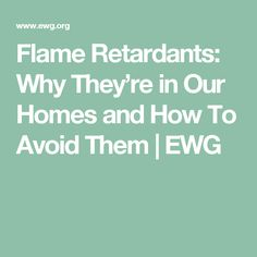 Flame Retardants: Why They're in Our Homes and How To Avoid Them   EWG